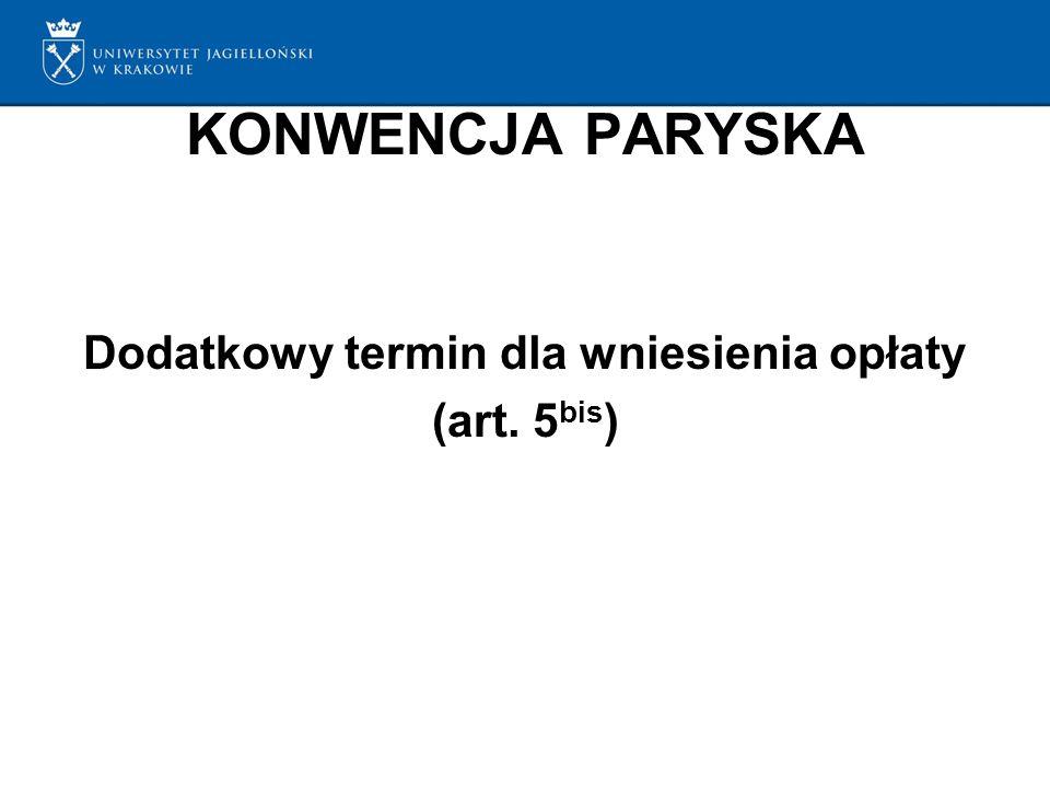 KONWENCJA PARYSKA Dodatkowy termin dla wniesienia opłaty (art. 5 bis )
