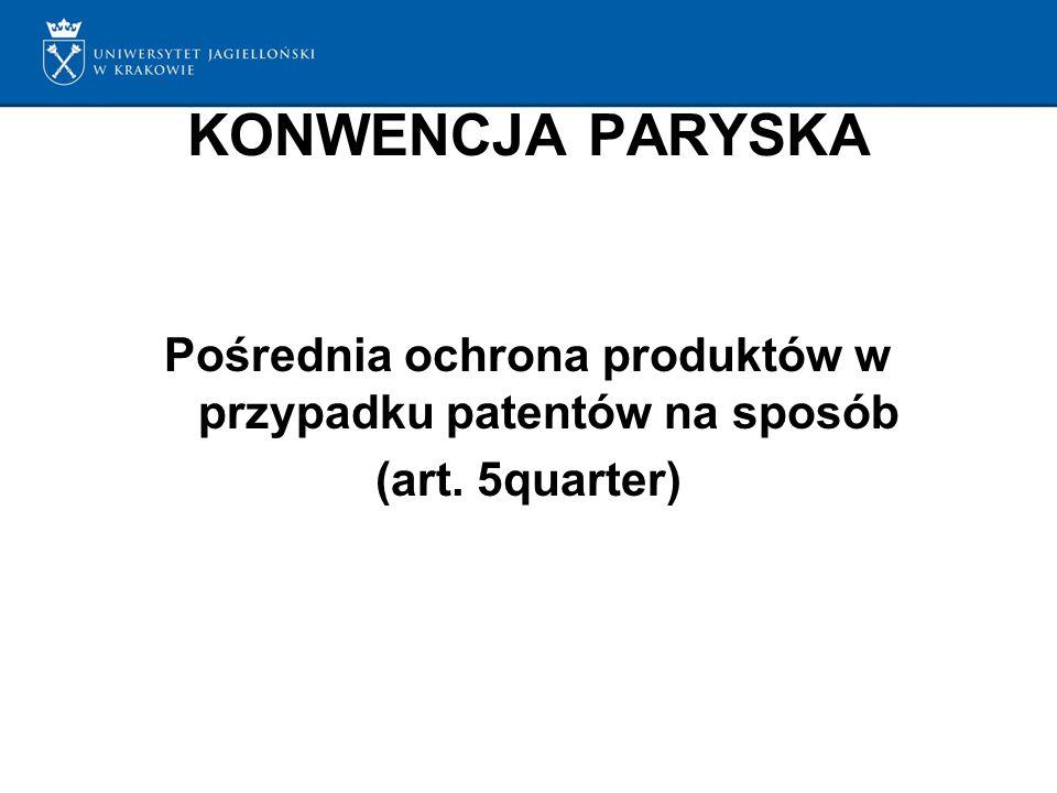 KONWENCJA PARYSKA Pośrednia ochrona produktów w przypadku patentów na sposób (art. 5quarter)
