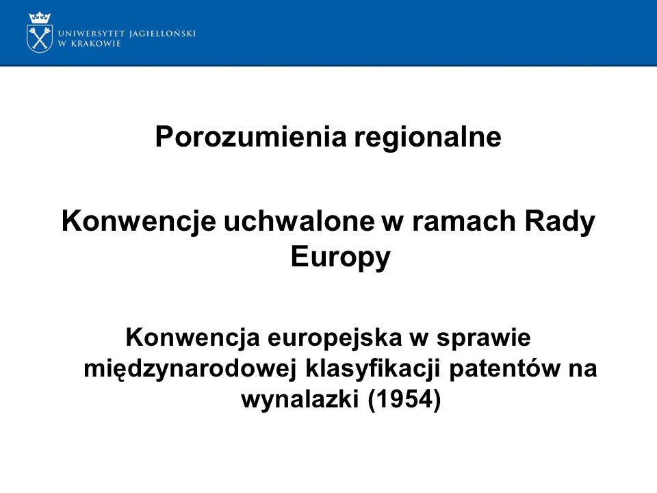 Porozumienia regionalne Konwencje uchwalone w ramach Rady Europy Konwencja europejska w sprawie międzynarodowej klasyfikacji patentów na wynalazki (1954)