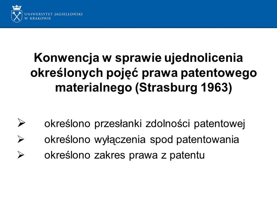 Konwencja w sprawie ujednolicenia określonych pojęć prawa patentowego materialnego (Strasburg 1963) określono przesłanki zdolności patentowej określono wyłączenia spod patentowania określono zakres prawa z patentu