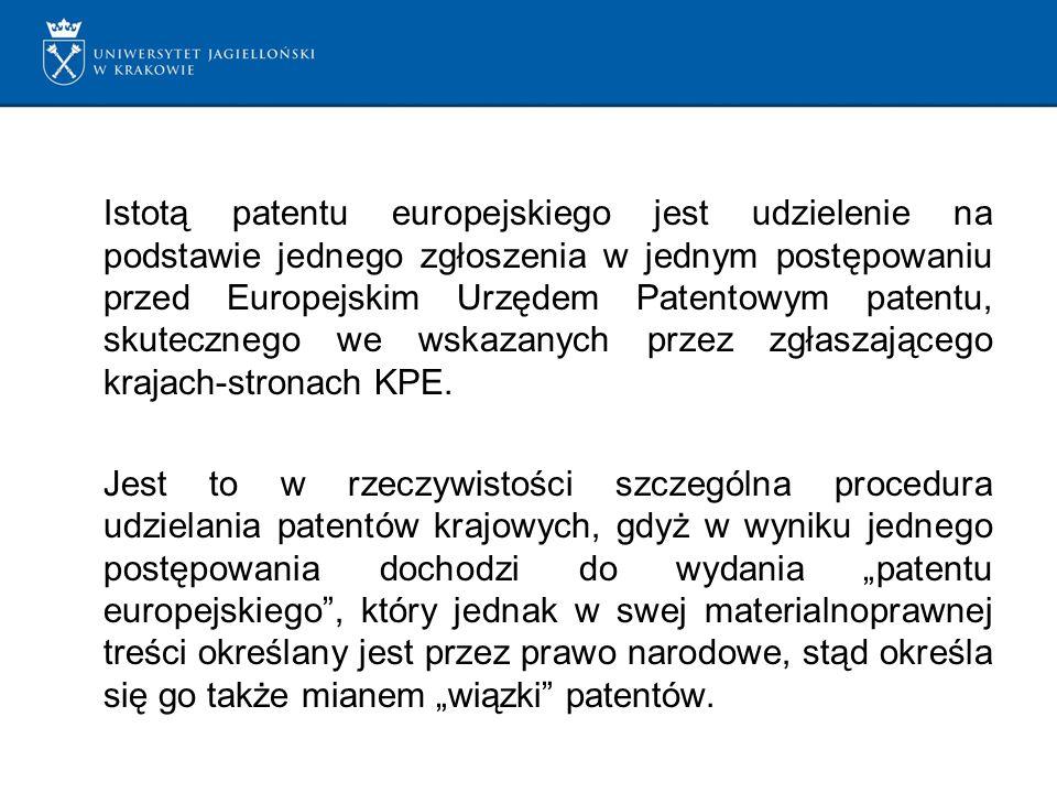 Istotą patentu europejskiego jest udzielenie na podstawie jednego zgłoszenia w jednym postępowaniu przed Europejskim Urzędem Patentowym patentu, skutecznego we wskazanych przez zgłaszającego krajach-stronach KPE.