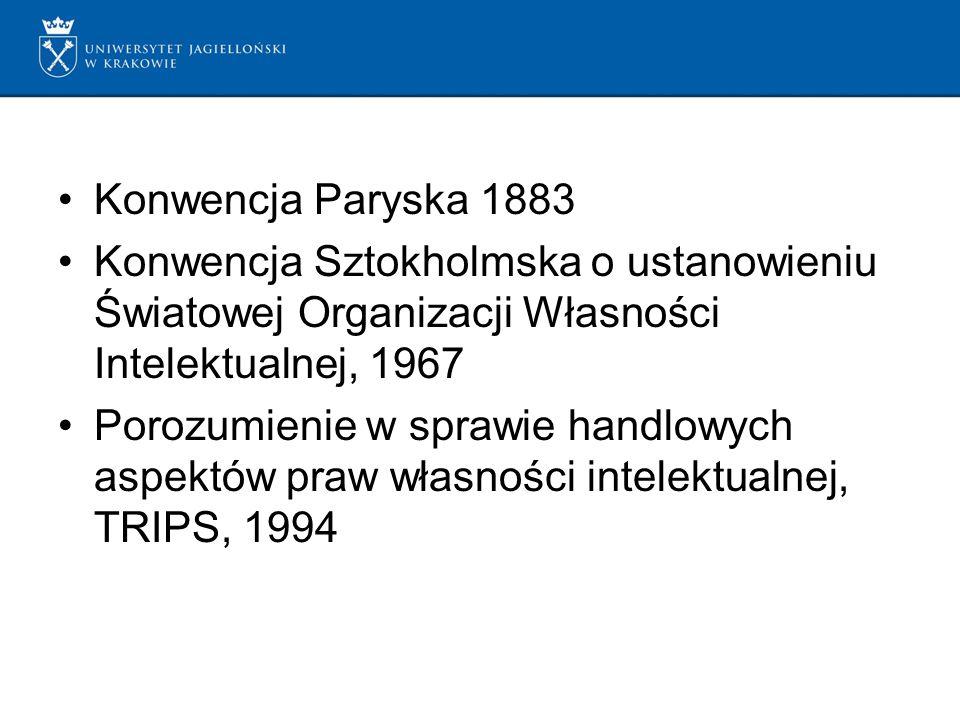 Konwencja Paryska 1883 Konwencja Sztokholmska o ustanowieniu Światowej Organizacji Własności Intelektualnej, 1967 Porozumienie w sprawie handlowych aspektów praw własności intelektualnej, TRIPS, 1994