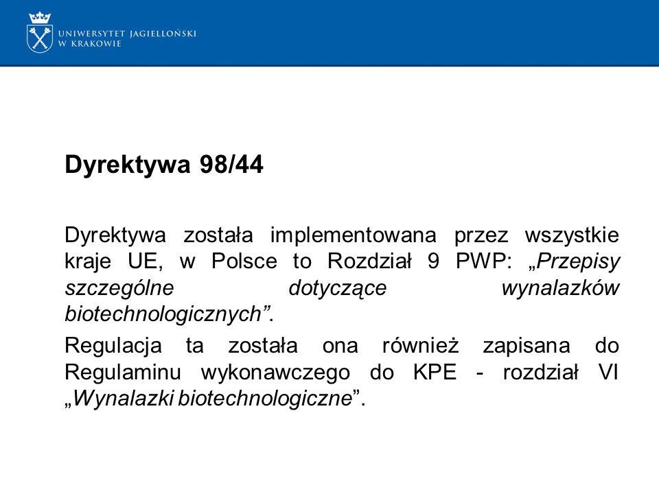 Dyrektywa 98/44 Dyrektywa została implementowana przez wszystkie kraje UE, w Polsce to Rozdział 9 PWP: Przepisy szczególne dotyczące wynalazków biotechnologicznych.