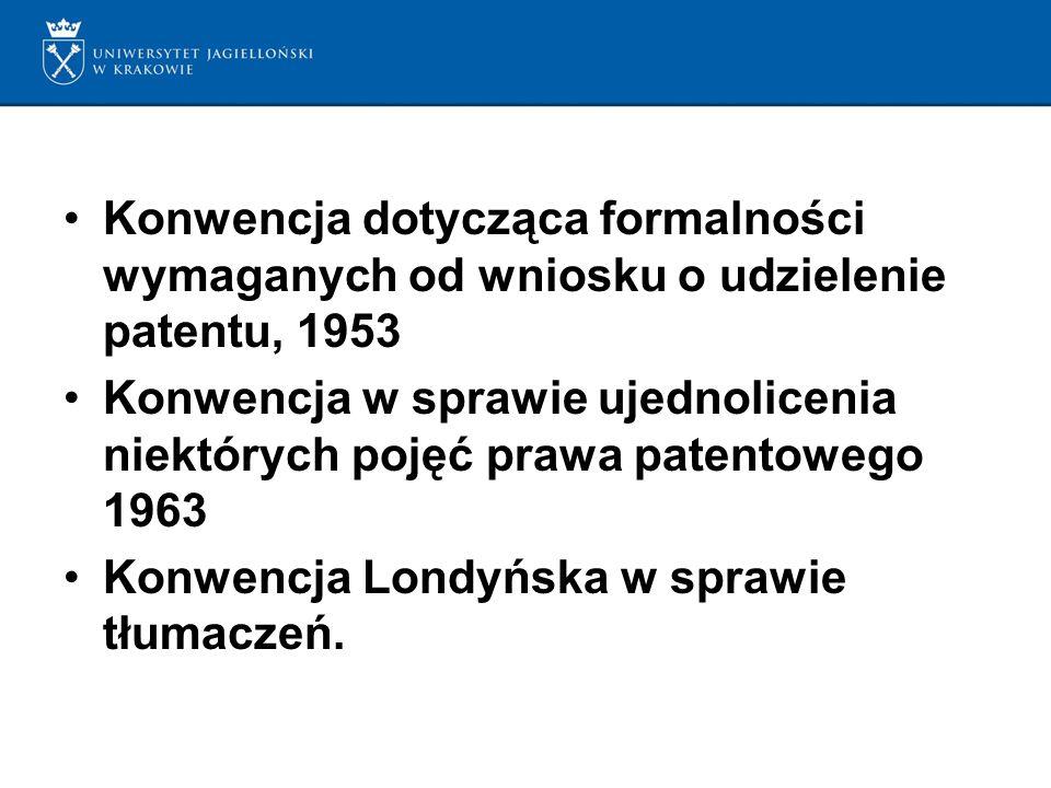 Konwencja dotycząca formalności wymaganych od wniosku o udzielenie patentu, 1953 Konwencja w sprawie ujednolicenia niektórych pojęć prawa patentowego 1963 Konwencja Londyńska w sprawie tłumaczeń.