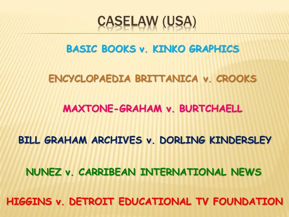 BILL GRAHAM ARCHIVES v. DORLING KINDERSLEY MAXTONE-GRAHAM v. BURTCHAELL ENCYCLOPAEDIA BRITTANICA v. CROOKS BASIC BOOKS v. KINKO GRAPHICS NUNEZ v. CARR