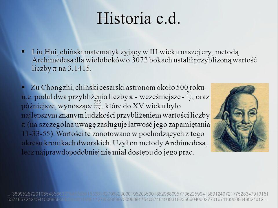 Historia c.d. Liu Hui, chiński matematyk żyjący w III wieku naszej ery, metodą Archimedesa dla wieloboków o 3072 bokach ustalił przybliżoną wartość li