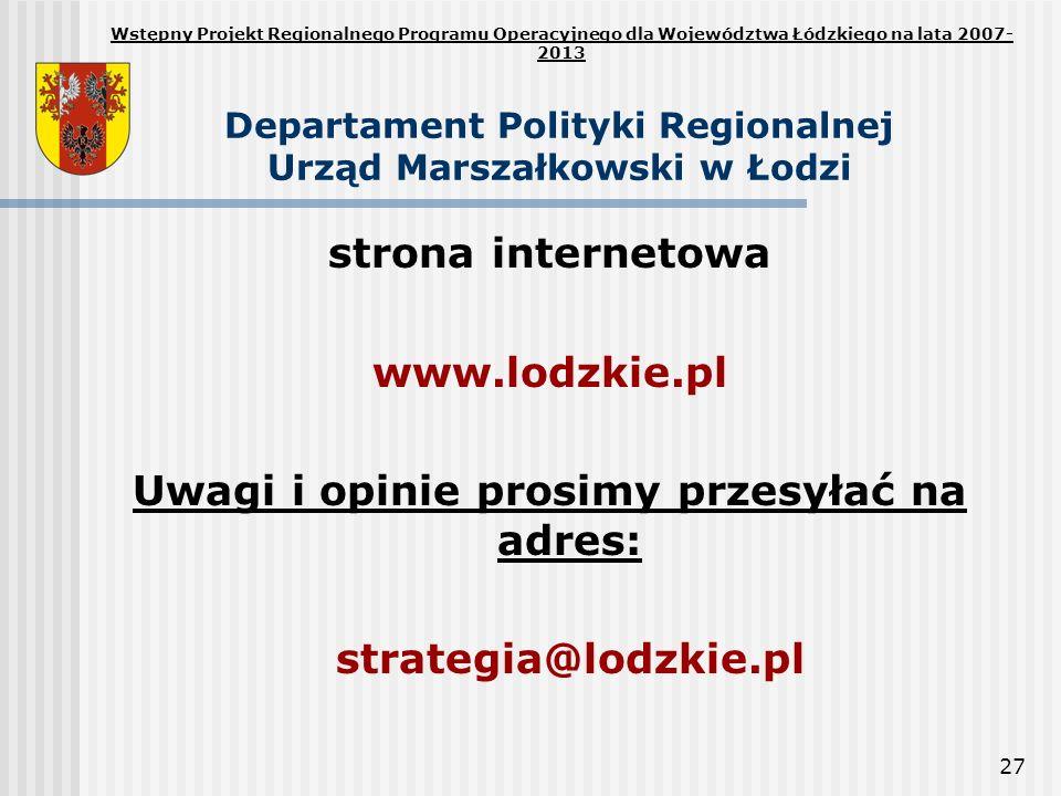 27 Departament Polityki Regionalnej Urząd Marszałkowski w Łodzi strona internetowa www.lodzkie.pl Uwagi i opinie prosimy przesyłać na adres: strategia