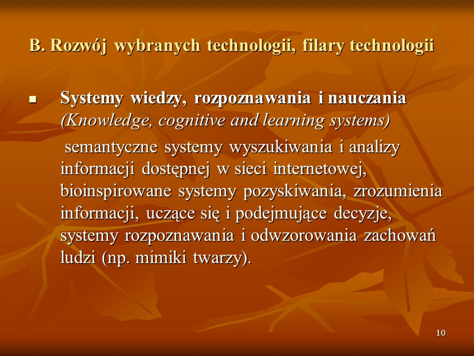 10 B. Rozwój wybranych technologii, filary technologii Systemy wiedzy, rozpoznawania i nauczania (Knowledge, cognitive and learning systems) Systemy w