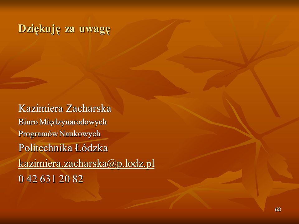 68 Dziękuję za uwagę Kazimiera Zacharska Biuro Międzynarodowych Programów Naukowych Politechnika Łódzka kazimiera.zacharska@p.lodz.pl 0 42 631 20 82
