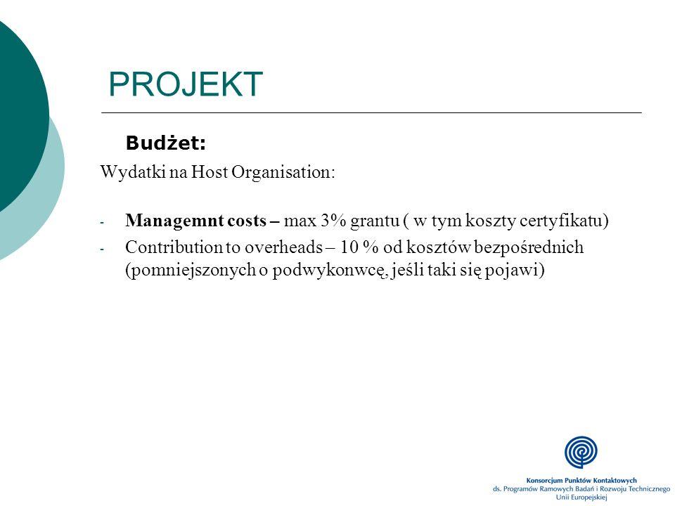 PROJEKT Budżet: Wydatki na Host Organisation: - Managemnt costs – max 3% grantu ( w tym koszty certyfikatu) - Contribution to overheads – 10 % od kosz
