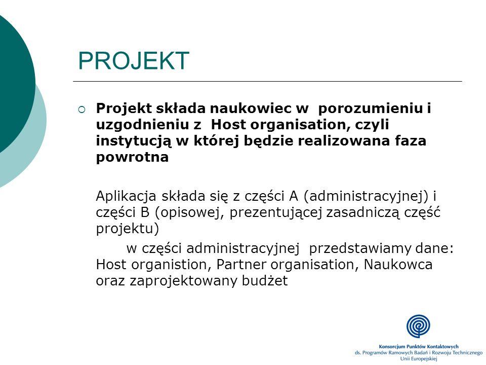 PROJEKT Projekt składa naukowiec w porozumieniu i uzgodnieniu z Host organisation, czyli instytucją w której będzie realizowana faza powrotna Aplikacj