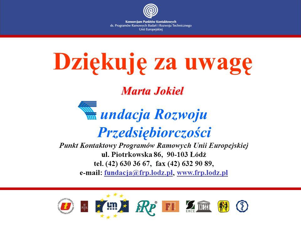 Dziękuję za uwagę Marta Jokiel undacja Rozwoju Przedsiębiorczości Punkt Kontaktowy Programów Ramowych Unii Europejskiej ul. Piotrkowska 86, 90-103 Łód