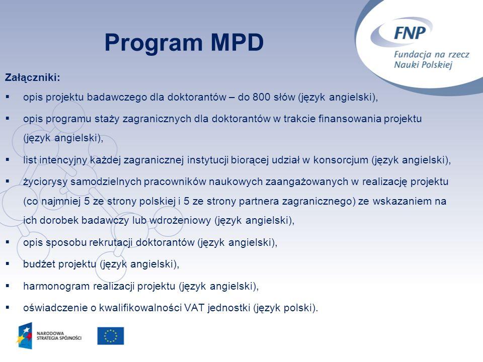 12 Program MPD Załączniki: opis projektu badawczego dla doktorantów – do 800 słów (język angielski), opis programu staży zagranicznych dla doktorantów