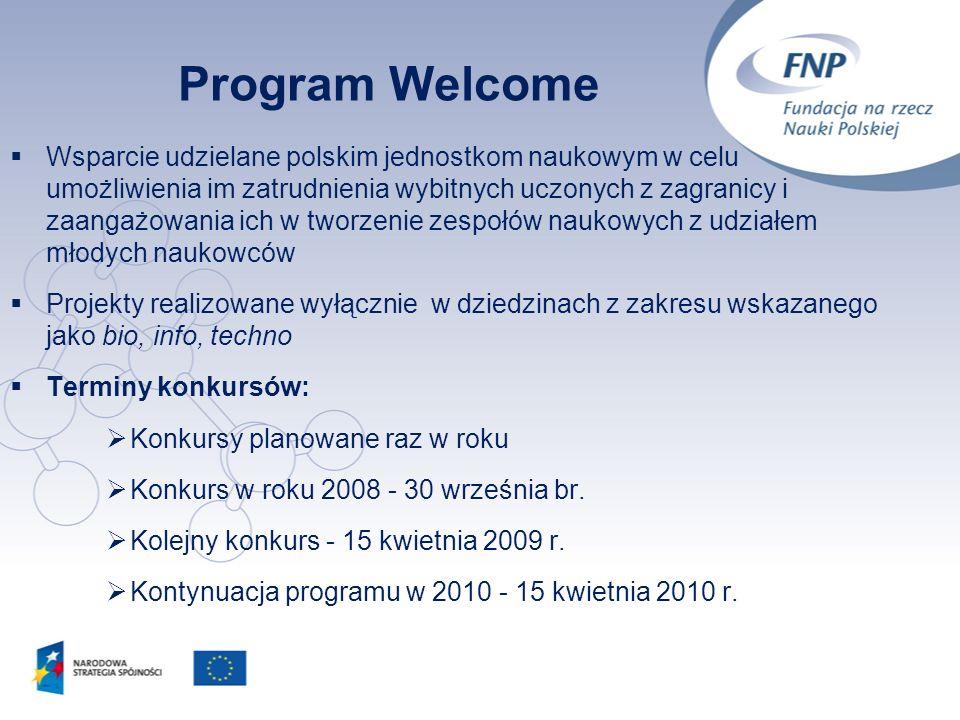 13 Program Welcome Wsparcie udzielane polskim jednostkom naukowym w celu umożliwienia im zatrudnienia wybitnych uczonych z zagranicy i zaangażowania i