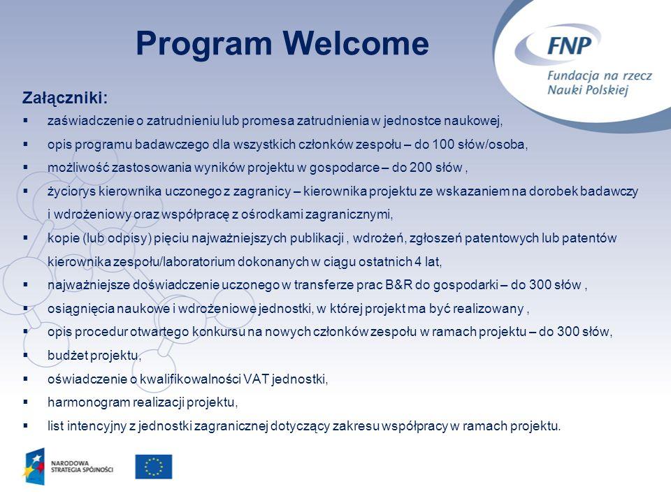 16 Program Welcome Załączniki: zaświadczenie o zatrudnieniu lub promesa zatrudnienia w jednostce naukowej, opis programu badawczego dla wszystkich czł