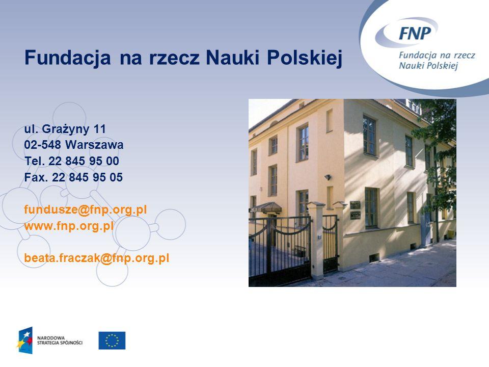 ul. Grażyny 11 02-548 Warszawa Tel. 22 845 95 00 Fax. 22 845 95 05 fundusze@fnp.org.pl www.fnp.org.pl beata.fraczak@fnp.org.pl Fundacja na rzecz Nauki