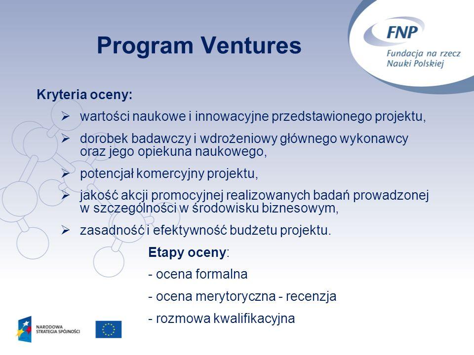 4 Program Ventures Kryteria oceny: wartości naukowe i innowacyjne przedstawionego projektu, dorobek badawczy i wdrożeniowy głównego wykonawcy oraz jeg