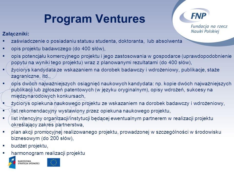 5 Program Ventures Załączniki: zaświadczenie o posiadaniu statusu studenta, doktoranta, lub absolwenta opis projektu badawczego (do 400 słów), opis po