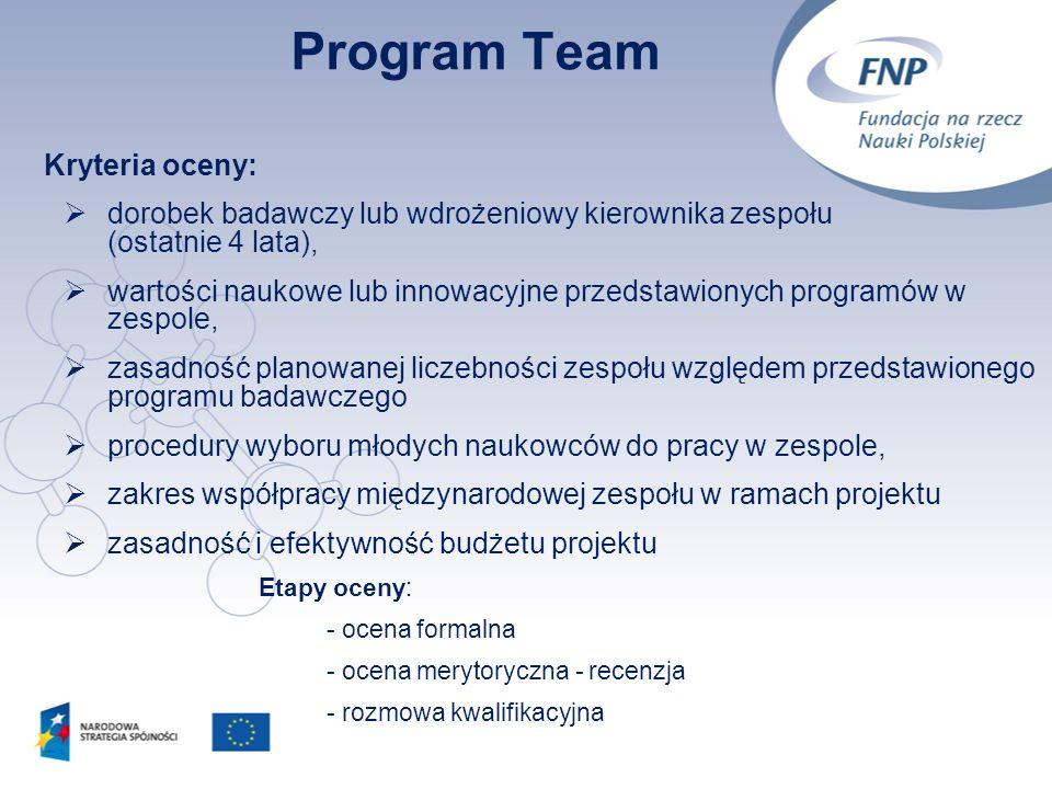 8 Program Team Kryteria oceny: dorobek badawczy lub wdrożeniowy kierownika zespołu (ostatnie 4 lata), wartości naukowe lub innowacyjne przedstawionych