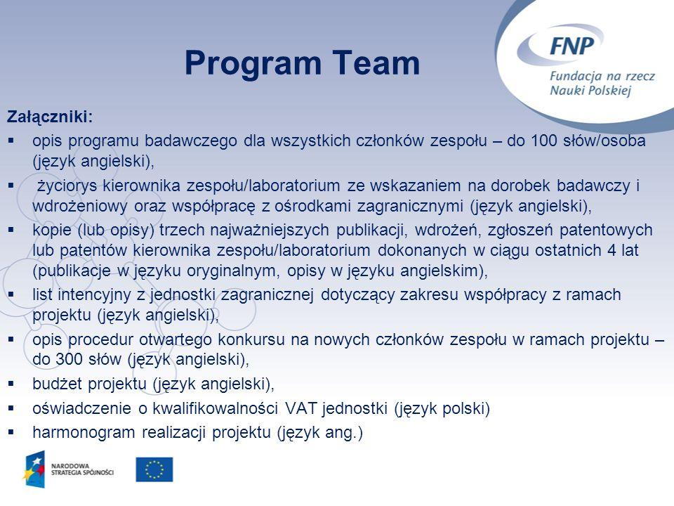 9 Program Team Załączniki: opis programu badawczego dla wszystkich członków zespołu – do 100 słów/osoba (język angielski), życiorys kierownika zespołu