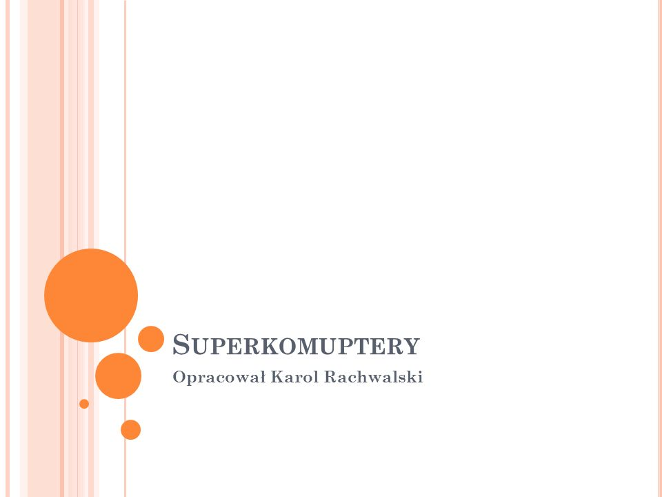 J AK WYGLĄDA PRZYSZŁOŚĆ SUPERKOMPUTERÓW .