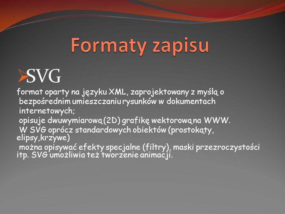 SVG format oparty na języku XML, zaprojektowany z myślą o bezpośrednim umieszczaniu rysunków w dokumentach internetowych; opisuje dwuwymiarową (2D) gr