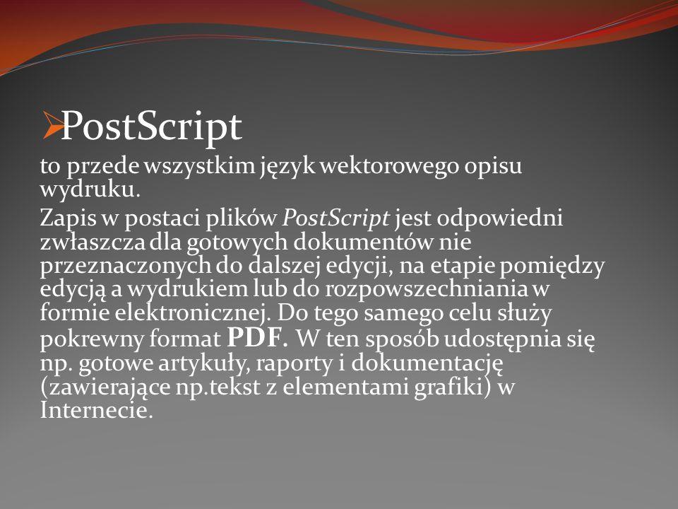 PostScript to przede wszystkim język wektorowego opisu wydruku. Zapis w postaci plików PostScript jest odpowiedni zwłaszcza dla gotowych dokumentów ni