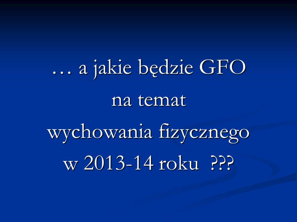 … a jakie będzie GFO na temat wychowania fizycznego w 2013-14 roku ???