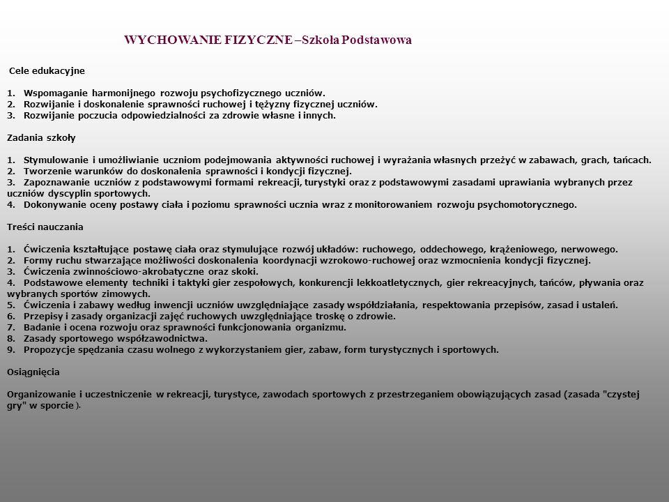 Cele edukacyjne 1. Wspomaganie harmonijnego rozwoju psychofizycznego uczniów. 2. Rozwijanie i doskonalenie sprawności ruchowej i tężyzny fizycznej ucz