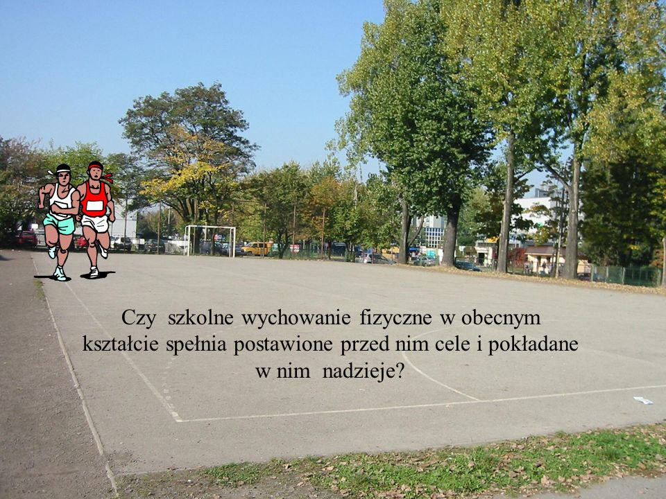 Czy szkolne wychowanie fizyczne w obecnym kształcie spełnia postawione przed nim cele i pokładane w nim nadzieje?