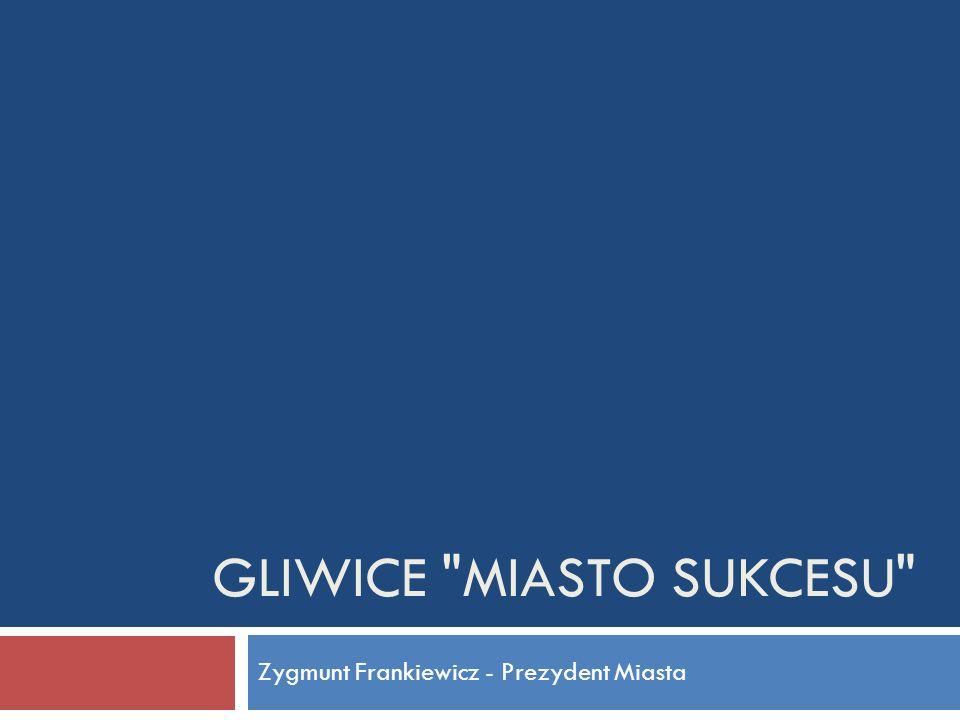 GLIWICE MIASTO SUKCESU Zygmunt Frankiewicz - Prezydent Miasta