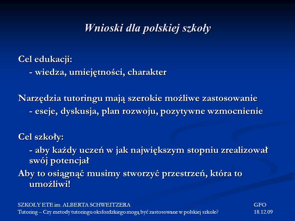 Wnioski dla polskiej szkoły Cel edukacji: - wiedza, umiejętności, charakter Narzędzia tutoringu mają szerokie możliwe zastosowanie - eseje, dyskusja,
