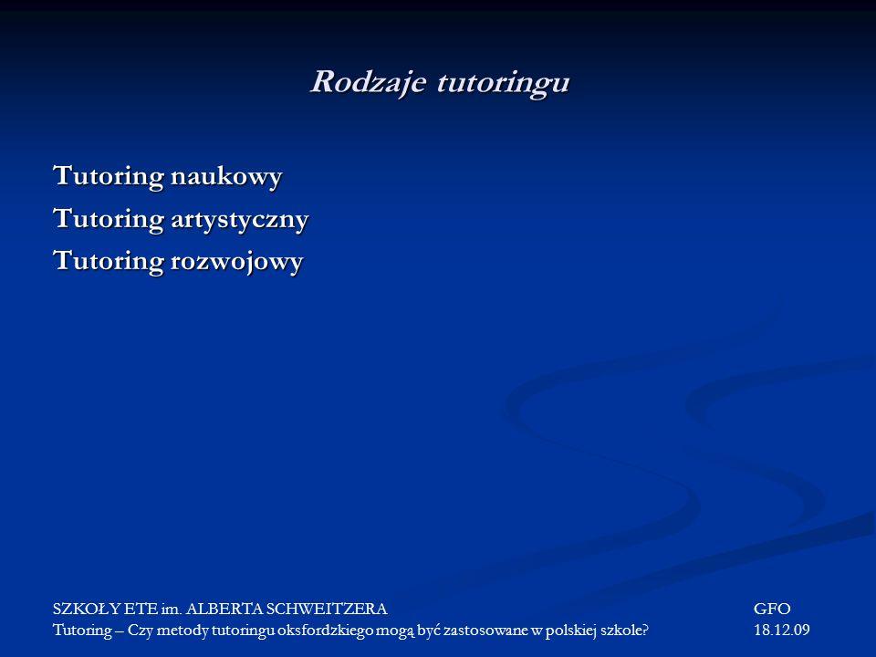 Rodzaje tutoringu Tutoring naukowy Tutoring artystyczny Tutoring rozwojowy SZKOŁY ETE im. ALBERTA SCHWEITZERAGFO Tutoring – Czy metody tutoringu oksfo