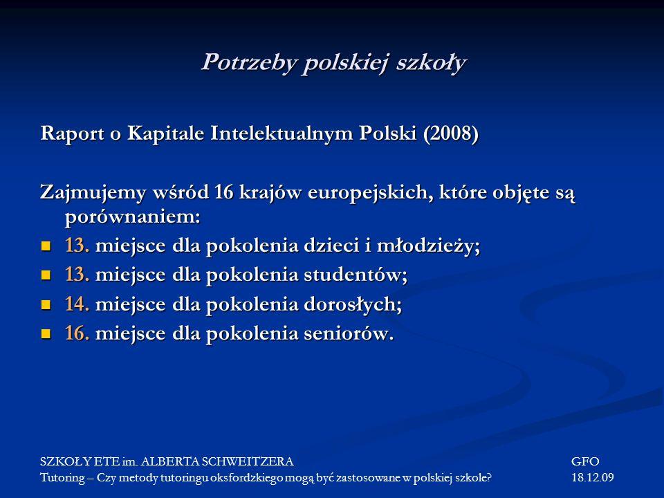 Potrzeby polskiej szkoły Raport o Kapitale Intelektualnym Polski (2008) Zajmujemy wśród 16 krajów europejskich, które objęte są porównaniem: 13. miejs