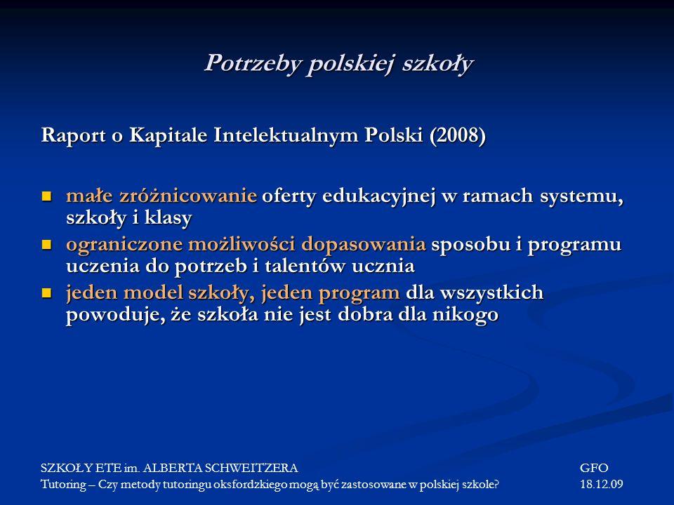 Potrzeby polskiej szkoły Raport o Kapitale Intelektualnym Polski (2008) małe zróżnicowanie oferty edukacyjnej w ramach systemu, szkoły i klasy małe zr