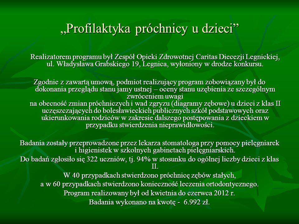 Profilaktyka próchnicy u dzieci Realizatorem programu był Zespół Opieki Zdrowotnej Caritas Diecezji Legnickiej, ul.