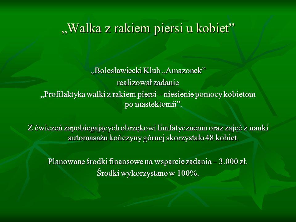 Walka z rakiem piersi u kobiet Bolesławiecki Klub Amazonek realizował zadanie Profilaktyka walki z rakiem piersi – niesienie pomocy kobietom po mastektomii.