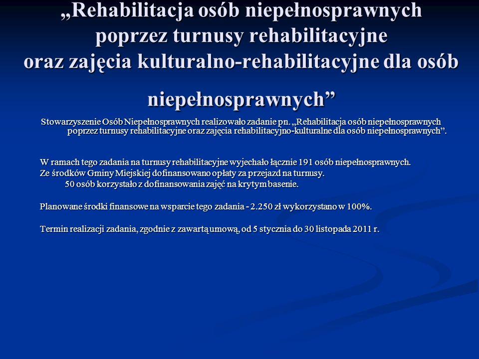 Rehabilitacja osób niepełnosprawnych poprzez turnusy rehabilitacyjne oraz zajęcia kulturalno-rehabilitacyjne dla osób niepełnosprawnych Stowarzyszenie