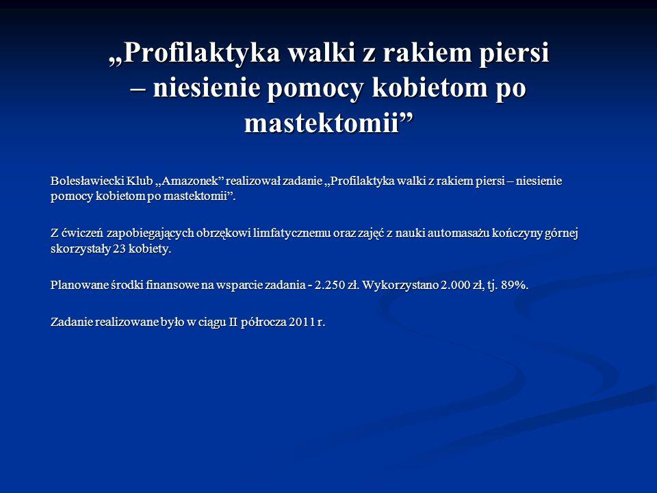 Profilaktyka walki z rakiem piersi – niesienie pomocy kobietom po mastektomii Bolesławiecki Klub Amazonek realizował zadanie Profilaktyka walki z raki