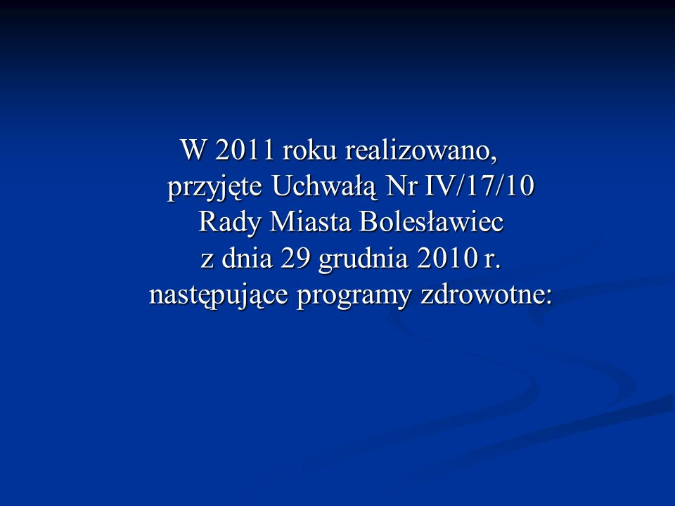 W 2011 roku realizowano, przyjęte Uchwałą Nr IV/17/10 Rady Miasta Bolesławiec z dnia 29 grudnia 2010 r. następujące programy zdrowotne: