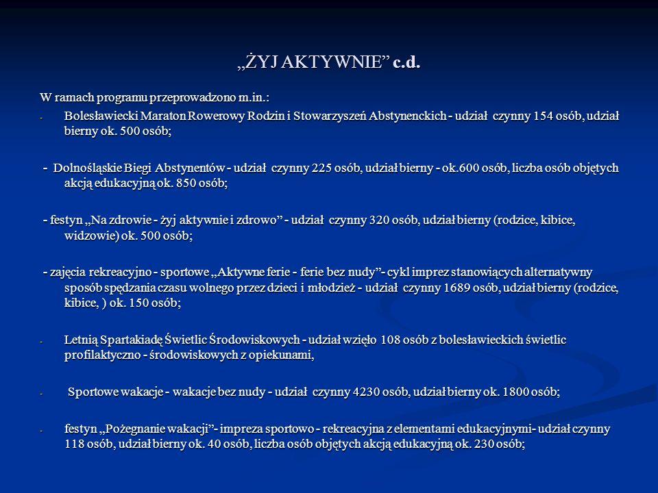 ŻYJ AKTYWNIE c.d. W ramach programu przeprowadzono m.in.: - Bolesławiecki Maraton Rowerowy Rodzin i Stowarzyszeń Abstynenckich - udział czynny 154 osó