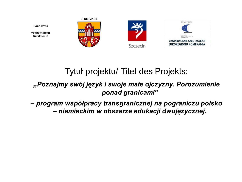 Tytuł projektu/ Titel des Projekts: Poznajmy swój język i swoje małe ojczyzny. Porozumienie ponad granicami – program współpracy transgranicznej na po
