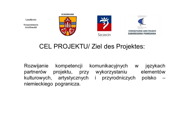 CEL PROJEKTU/ Ziel des Projektes: Rozwijanie kompetencji komunikacyjnych w językach partnerów projektu, przy wykorzystaniu elementów kulturowych, artystycznych i przyrodniczych polsko – niemieckiego pogranicza.