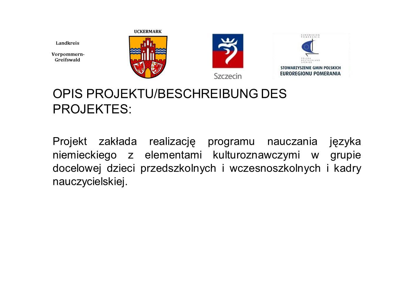 OPIS PROJEKTU/BESCHREIBUNG DES PROJEKTES: Projekt zakłada realizację programu nauczania języka niemieckiego z elementami kulturoznawczymi w grupie docelowej dzieci przedszkolnych i wczesnoszkolnych i kadry nauczycielskiej.