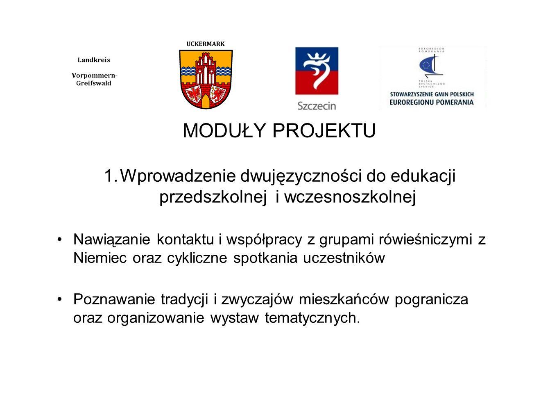 MODUŁY PROJEKTU 1.Wprowadzenie dwujęzyczności do edukacji przedszkolnej i wczesnoszkolnej Nawiązanie kontaktu i współpracy z grupami rówieśniczymi z N