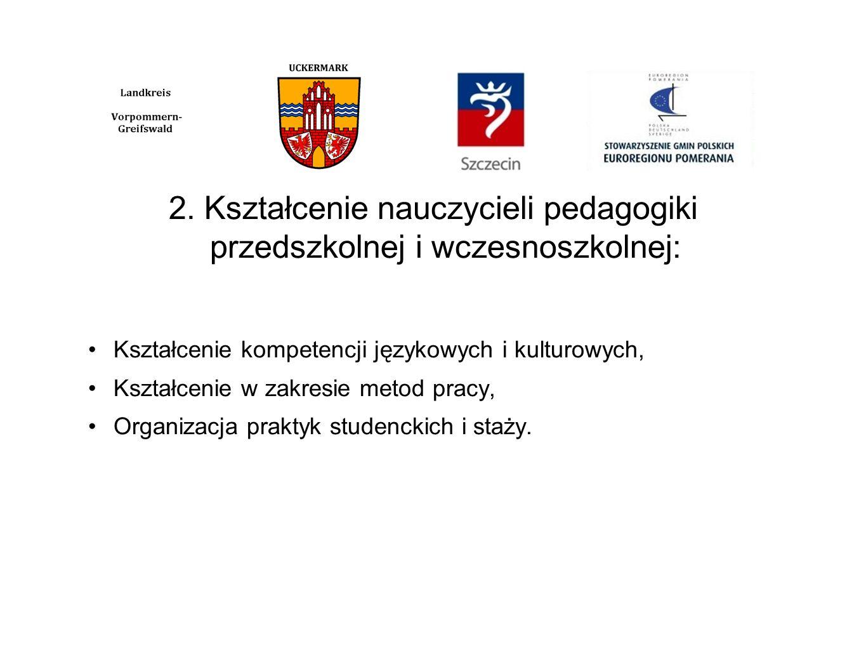2. Kształcenie nauczycieli pedagogiki przedszkolnej i wczesnoszkolnej: Kształcenie kompetencji językowych i kulturowych, Kształcenie w zakresie metod