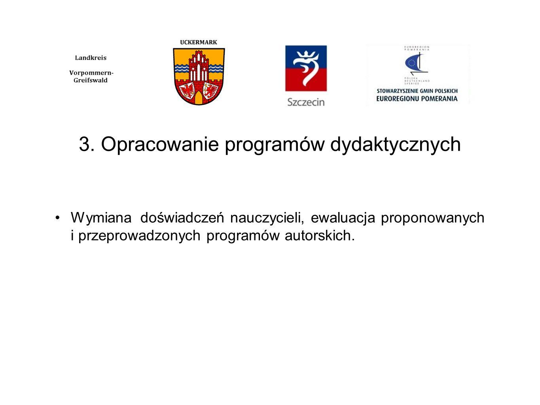 3. Opracowanie programów dydaktycznych Wymiana doświadczeń nauczycieli, ewaluacja proponowanych i przeprowadzonych programów autorskich.