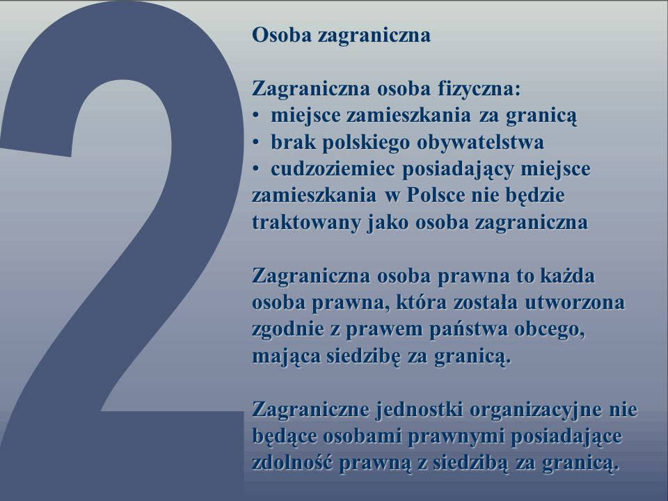 Osoba zagraniczna Zagraniczna osoba fizyczna: miejsce zamieszkania za granicą miejsce zamieszkania za granicą brak polskiego obywatelstwa brak polskie