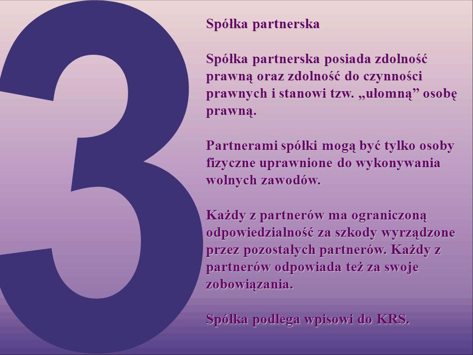 Spółka partnerska Spółka partnerska posiada zdolność prawną oraz zdolność do czynności prawnych i stanowi tzw. ułomną osobę prawną. Partnerami spółki