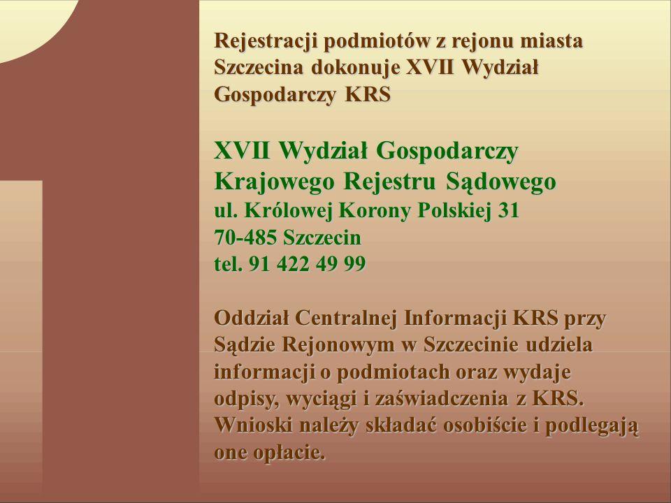 Rejestracji podmiotów z rejonu miasta Szczecina dokonuje XVII Wydział Gospodarczy KRS XVII Wydział Gospodarczy Krajowego Rejestru Sądowego ul. Królowe